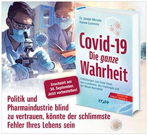 Covid-19: Die ganze Wahrheit: Enthüllungen zum Great Reset, den Lockdowns, den Impfungen und der Neuen Normalität